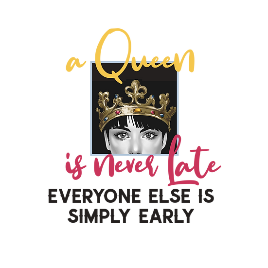 A queen is never late