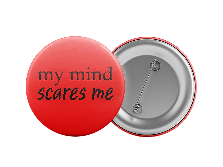 My mind scares me