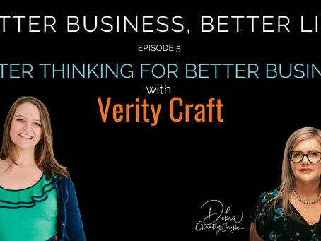 Better Thinking for Better Business with Verity Craft - Episode 5 of Better Business, Better Life!