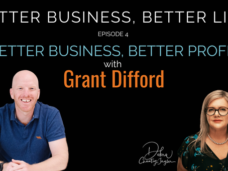 Better Business, Better Profit with Grant Difford - Episode 4 of Better Business, Better Life.