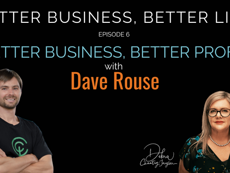 Sustainable Business, Better Profit with Dave Rouse - Episode 6 of Better Business, Better Life