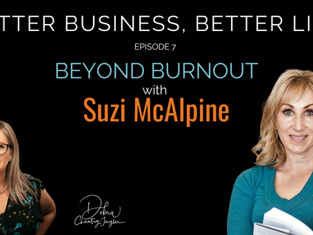 Beyond Burnout with Suzi McAlpine - Episode 7 of Better Business, Better Life