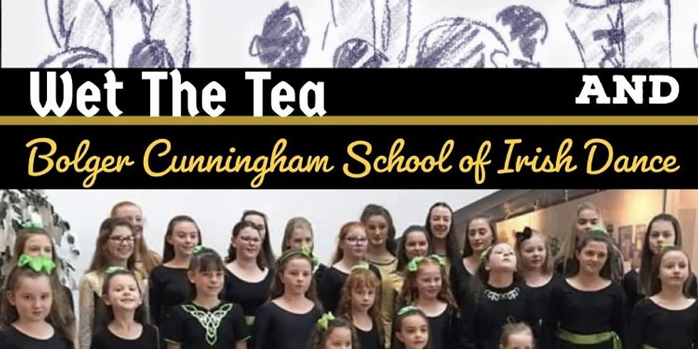 Wet The Tea and Bolger Cunningham School of Irish Dance