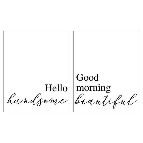 Hello/Good Morning Handsome/Beautiful
