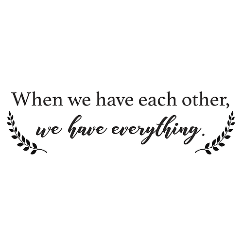 When we have eachother