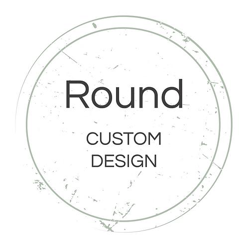 Round Custom Design