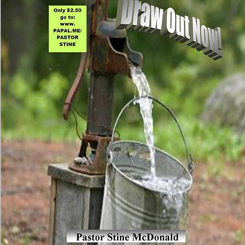 Draw Out Now by Pastor Stine McDonald