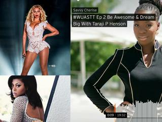 #WUASTT Ep 2 Bey Awesome & Dream Big With Taraji P Henson