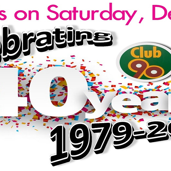 CLUB 90'S 40 YEAR ANNIVERSARY PARTY