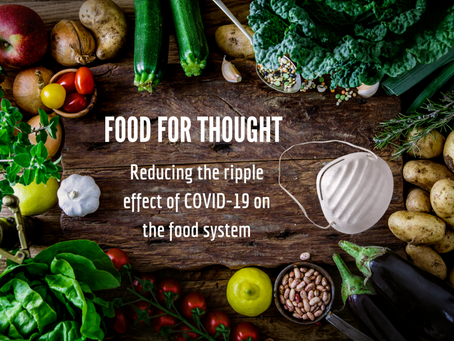 FOOD FOR THOUGHT: Reducing the ripple effect of COVID-19 on the food system.