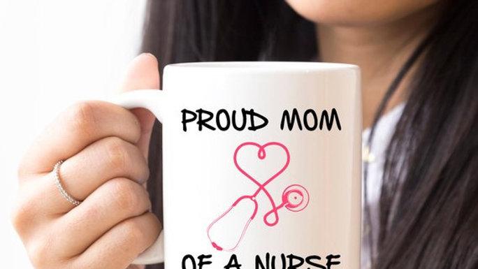 Nurse Mug - Proud Mom Of A Nurse | Nurse Mom gift