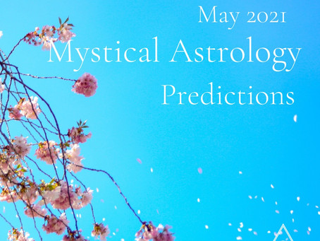 Mystical Astrology: May 2021 Predictions