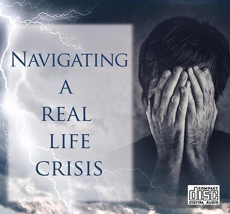 Navigating a Real Life Crisis - CD series