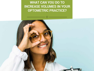 What can you do to increase volumes in your Optometric Practice?