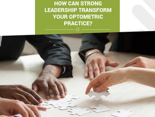 How can strong leadership transform your Optometric Practice?