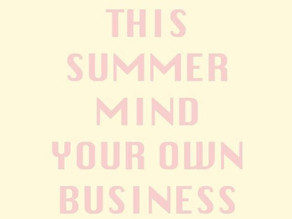 This summer mind your own business.