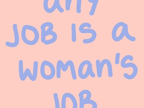 Any job is a woman's job.