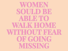 Women should be able to walk home without fear of going missing.