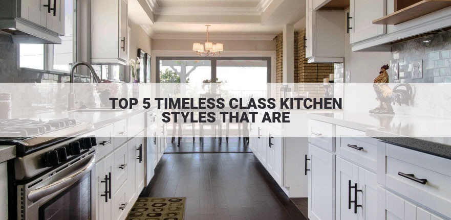 Top 5 Timeless Class Kitchen Styles That Are