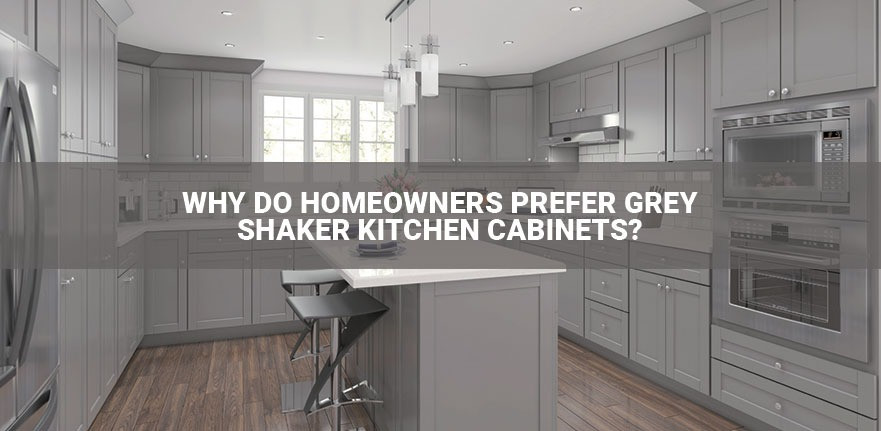 Why Do Homeowners Prefer Grey Shaker Kitchen Cabinets?