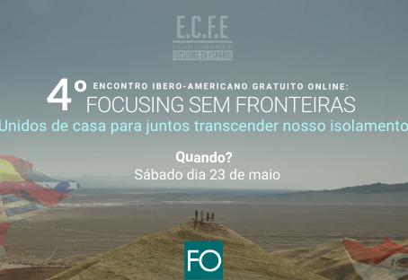 4º Encontro Ibero-americano gratuito online: Focusing sem fronteiras.