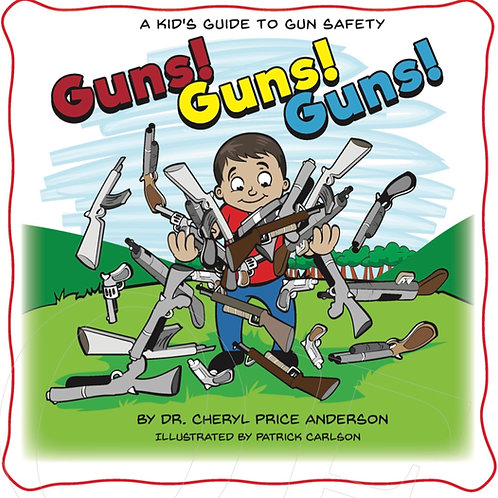 Guns! Guns! Guns! A Kid's Guide to Gun Safety.
