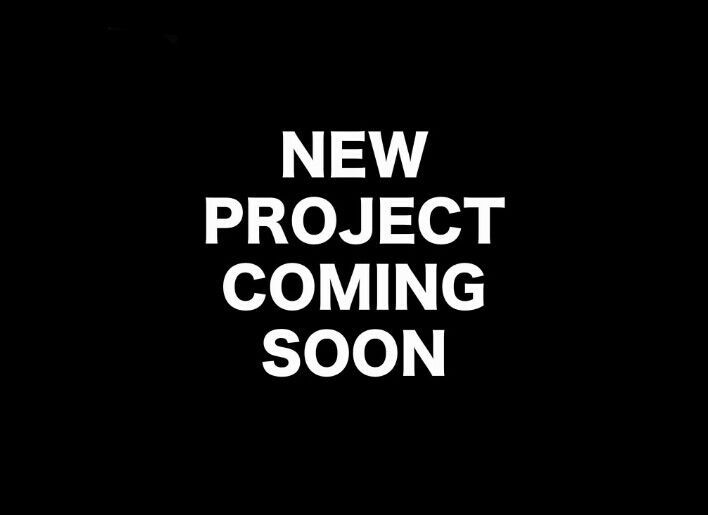 New Projects Coming Soon!