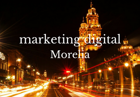 Las empresas de Morelia invierten en marketing digital