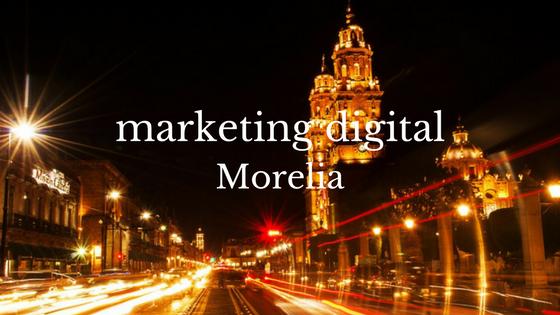 marketing digital en Morelia
