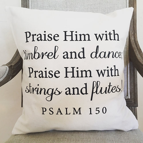 Praise Him...Psalm 150 Pillow Cover