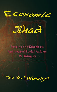 Jo M. Sekimonyo | Economic Jihad: Putting the Kibosh on Antiquated Social Axioms Defining Us