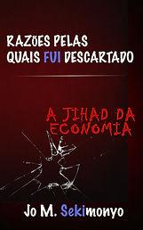 Jo M. Sekimonyo Razões pelas quais fui descartado: A Jihad Da Economia (Portuguese Edition)