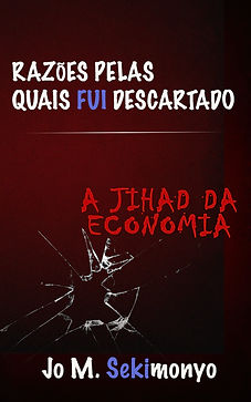 Jo M. Sekimonyo | Razões pelas quais fui descartado: A Jihad Da Economia (Portuguese Edition)