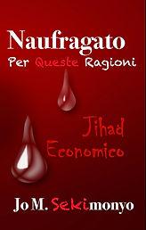Jo M. Sekimonyo Naufragato: Per Queste Ragioni: Jihad Economico (Italian Edition)