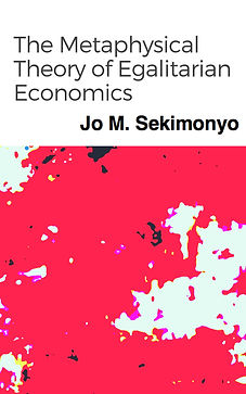 Jo M. Sekimonyo | The Metaphysical Theory of Egalitarian Economics