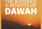 The Blessings and Benefits of Dawah