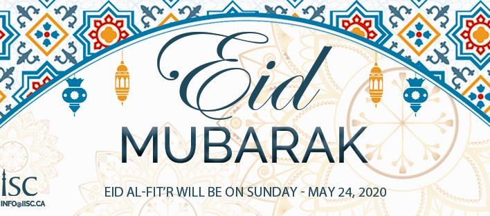 Eid Mubarak! Eid Al Fitr will be on Sunday - May 24, 2020