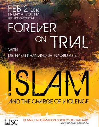 Forever on Trial - Islam and the Charge of Violence, with Dr. Nazir Khan and Sh. Navaid Aziz