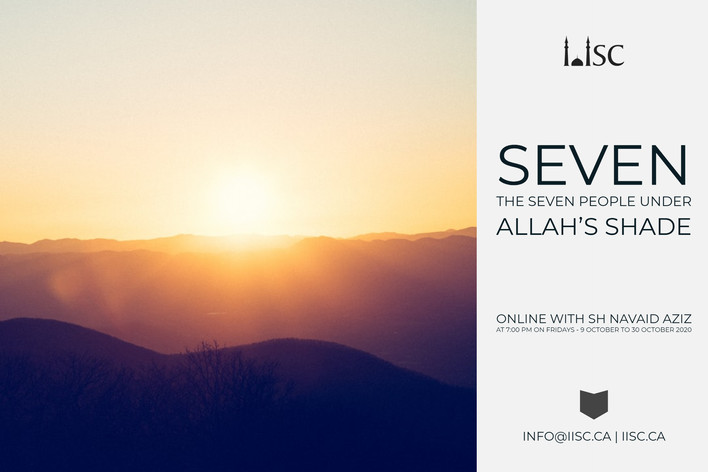The seven people under Allah's ShadeOnline with Sh. Navaid Aziz at 7:00 PM on Fridays