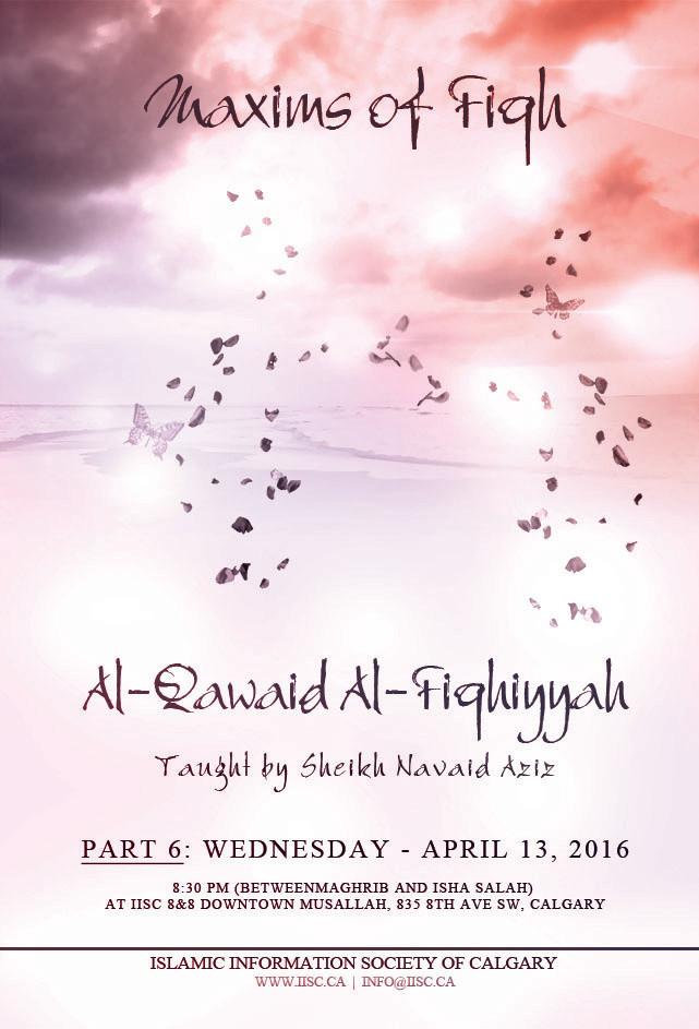 Al-Qawaid Al-Fiqhiyyah (Part-6) taught by Sh. Navaid Aziz