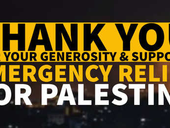 Palestine Emergency Relief - thank you for your generosity and support. You Give, We Deliver!