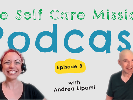 Self Care is afoot with Andrea Lipomi