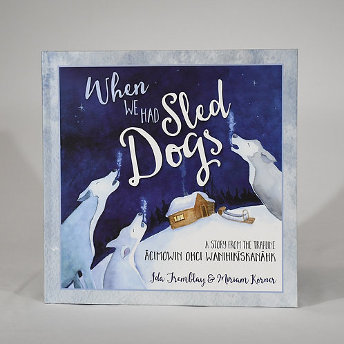 When We Had Sled Dogs by Miriam Korner