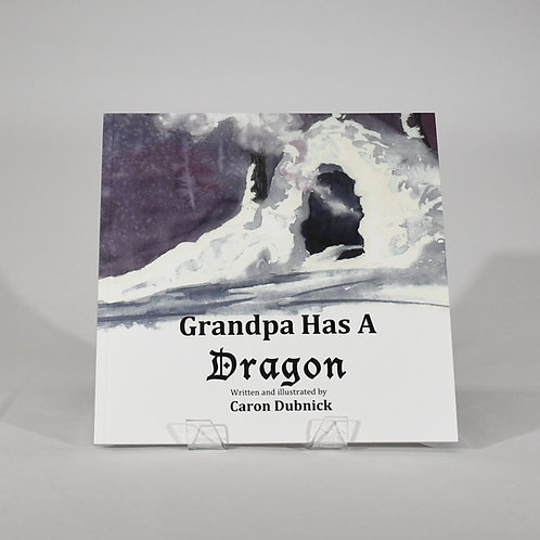 Grandpa Has A Dragon by Caron Dubnick
