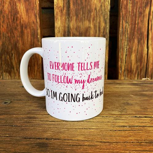 Follow my dreams Mug
