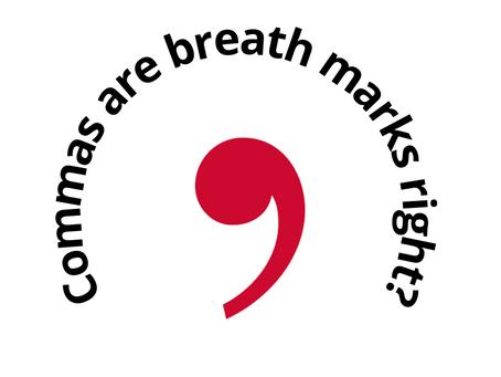 Commas Go Where you Pause to Breathe - Right? No!