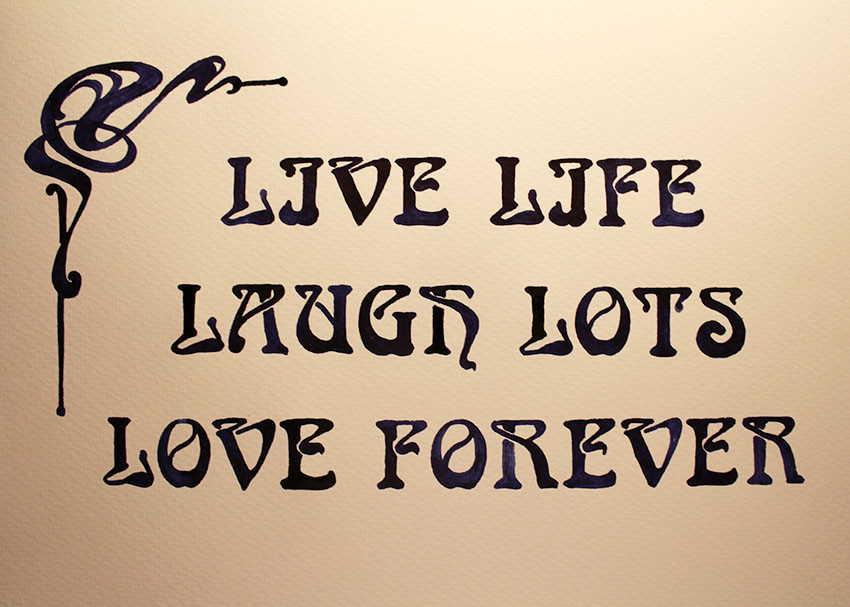 Live life, laugh lots, love forever in Jugendstilschrift
