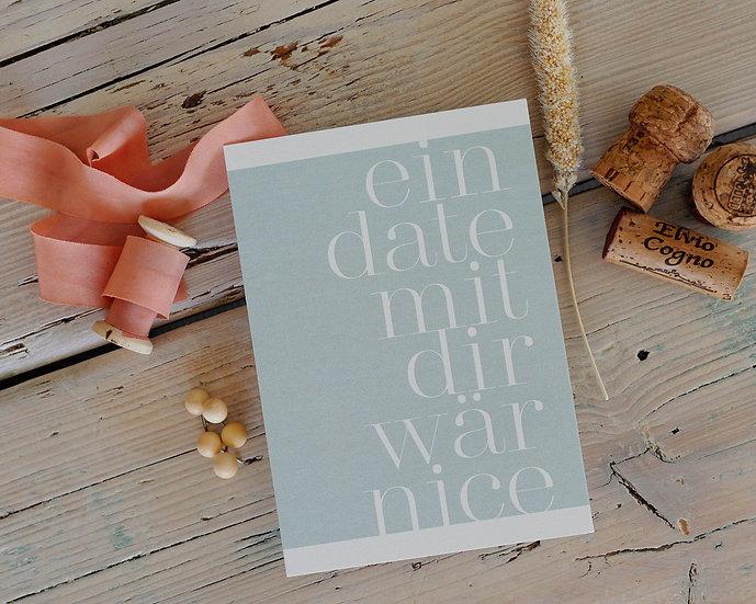 """Karte """"Ein Date mit dir wär nice"""""""