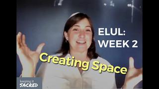 Elul Series: Creating Space