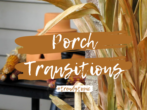 This week's #trendytopic! Porch Transitions
